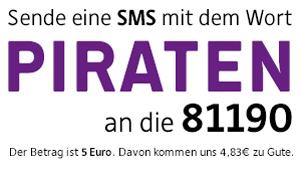 Sende eine SMS mit dem Wort PIRATEN an die 81190. Der Beitrag ist 5 Euro. Davon kommen uns 4,83 Euro zu Gute.